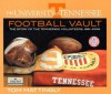The University of Tennessee Football Vault: The Story of the Tennessee Volunteers, 1891-2006 - Tom Mattingly