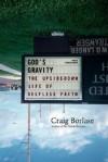 God's Gravity: The Upside-Down Life of Selfless Faith - Craig Borlase