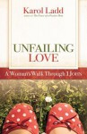 Unfailing Love: A Woman's Walk Through First John - Karol Ladd