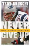 Never Give Up: My Stroke, My Recovery, and My Return to the NFL - Tedy Bruschi, Michael Holley