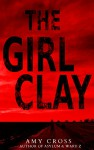 The Girl Clay - Amy Cross