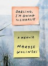 Darling, I'm Going to Charlie: A Memoir - Maryse Wolinski