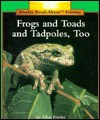 Frogs And Toads, And Tadpoles, Too - Allan Fowler