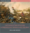 Captains of the Civil War: A Chronicle of the Blue and the Gray (Illustrated) - William Wood, Charles River Editors