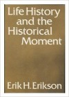 Life History and the Historical Moment - Erik H. Erikson