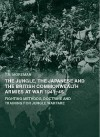The Jungle, the Japanese and the British Commonwealth Armies at War, 1941-45: Fighting Methods, Doctrine and Training for Jungle Warfare - Tim Moreman