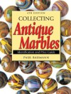 Collecting Antique Marbles: Identification and Price Guide - Paul Baumann