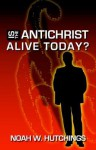 Is the Antichrist in the World Today? - Noah W. Hutchings