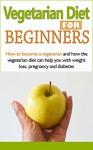 Vegetarian: Cookbook for Beginners - Vegan Cookbook for dummies - Vegetarian Recipes - Vegan Meals 101 - Easy Vegetarian Dishes (Vegan Cooking - Vegan ... - Vegetarian Lifestyle - Vegetarian Tips) - Clara Taylor