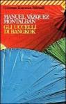 Gli uccelli di Bangkok - Manuel Vázquez Montalbán, Sandro Ossola