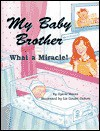 My Baby Brother: What a Miracle! - Sylvia A. Rouss