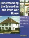 Understanding the Edwardian and Inter-War Houses: A Historical, Architectural and Practical Guide - Alan Johnson