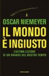 Il mondo è ingiusto (Ingrandimenti) (Italian Edition) - Oscar Niemeyer, A. Riva