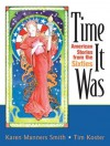 Time It Was: American Stories from the Sixties - Karen Manners Smith