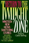Return to the Twilight Zone: Nineteen New Nerve-Shattering Stories - Carol Serling