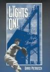 Lights On!: The Wild Century-Long Saga of Night Baseball - David Pietrusza