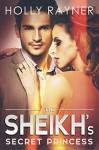 The Sheikh's Secret Princess (The Sheikh's Every Wish Book 2) - Holly Rayner
