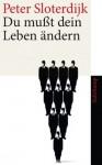 Du mußt dein Leben ändern: Über Anthropotechnik (suhrkamp taschenbuch) (German Edition) - Peter Sloterdijk
