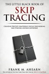 The Little Black Book Of Skip Tracing: Creating Pretext, Mastering Social Engineering And Finding Anyone Anywhere - Frank M. Ahearn