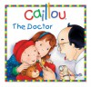 Caillou: The Doctor (Board Book) - Joceline Sanschagrin, Pierre Brignaud