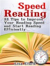 Speed Reading: 33 Tips to Improve Your Reading Speed and Start Reading Efficiently (Speed Reading, speed reading for experts,speed reading techniques) - Lisa Clark