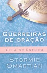 Guerreiras de Oracao: Guia de Estudo - Stormie Omartian