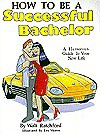 How to Be a Successful Bachelor: A Humorous Guide to Your New Life - Walt Ratchford, Lex Morris
