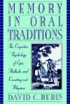 Memory in Oral Traditions: The Cognitive Psychology of Epic, Ballads, and Counting-Out Rhymes - David C. Rubin