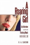 A Roaring Girl: An Interview with the Thinking Man's Hooker - H.A. Carson