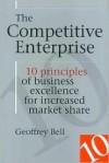 The Competitive Enterprise: 10 Principles of Business Excellence for Increased Market Share - Geoffrey Bell