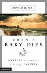 When a Baby Dies: Answers to Comfort Grieving Parents - Ronald H. Nash