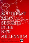Southeast Asian Security in the New Millennium - Richard J. Ellings, Denis Fred Simon, Sheldon W. (Ed.) Simon, Sheldon W. Simon