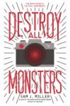 Destroy All Monsters - Sam J. Miller