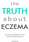 The Truth About Eczema: Why you've tried everything to cure your eczema but nothing's worked...yet. - Wilding
