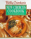Betty Crocker's New Choices Cookbook: More Than 500 Great-Tasting Easy Recipes for Eating Right - Betty Crocker