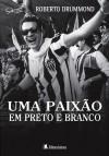 Uma Paixão em Preto e Branco - Roberto Drummond