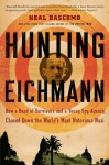 By Neal Bascomb Hunting Eichmann: How a Band of Survivors and a Young Spy Agency Chased Down the World's Most Notori (Reprint) - Neal Bascomb