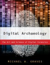 Digital Archaeology: The Art and Science of Digital Forensics - Michael Graves