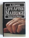 Life After Marriage: Love in an Age of Divorce - A. Alvarez