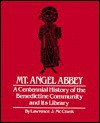 Mt. Angel Abbey: A Centennial History of the Benedictine Community and Its Library 1882-1982 - Lawrence J. McCrank