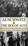 Auschwitz & The Holocaust: Holocaust Eyewitness Accounts from the German Soldiers & People (World War II, World War 2, WW2, WWII, Auschwitz, Holocaust, German Accounts, Irma Grese) - Ryan Jenkins