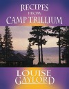 Recipes from Camp Trillium - Louise Gaylord