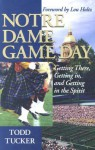 Notre Dame Game Day: Getting There, Getting In, and Getting in the Spirit - Todd Tucker