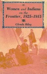 Women and Indians on the Frontier, 1825-1915 - Glenda Riley