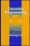 Uncertain Programming - Baoding Liu