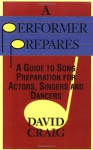 A Performer Prepares: A Guide to Song Preparation for Actors, Singers and Dancers (Applause Acting Series) - David Craig