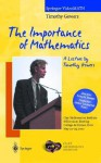 The Importance of Mathematics. a Lecture by Timothy Gowers - Timothy Gowers