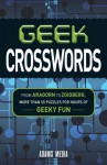 Geek Crosswords: From Aragorn to Zoidberg, More Than 50 Puzzles for Hours of Geeky Fun - Adams Media