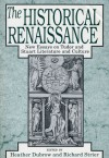 The Historical Renaissance: New Essays on Tudor and Stuart Literature and Culture - Heather Dubrow, Heather Dubrow