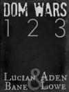 Dom Wars: Rounds 1, 2, 3 - Lucian Bane, Aden Lowe